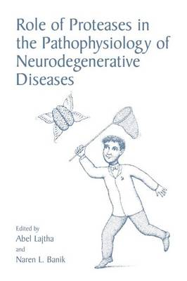 Role of Proteases in the Pathophysiology of Neurodegenerative Diseases (Hardback)