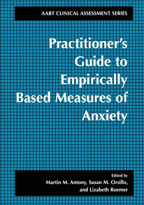 Practitioner's Guide to Empirically Based Measures of Anxiety - ABCT Clinical Assessment Series (Paperback)