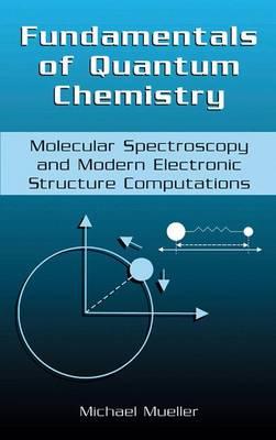 Fundamentals of Quantum Chemistry: Molecular Spectroscopy and Modern Electronic Structure Computations (Hardback)