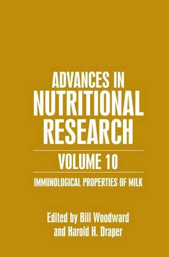 Advances in Nutritional Research Volume 10: Immunological Properties of Milk - Advances in Nutritional Research 10 (Hardback)