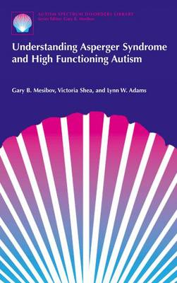 Understanding Asperger Syndrome and High Functioning Autism - The Autism Spectrum Disorders Library 1 (Hardback)
