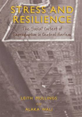 Stress and Resilience: The Social Context of Reproduction in Central Harlem (Hardback)