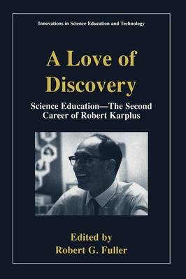 A Love of Discovery: Science Education - The Second Career of Robert Karplus - Innovations in Science Education and Technology (Paperback)