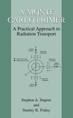 A Monte Carlo Primer: A Practical Approach to Radiation Transport (Hardback)