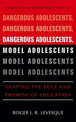 Dangerous Adolescents, Model Adolescents: Shaping the Role and Promise of Education - Perspectives in Law & Psychology 13 (Hardback)