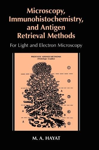 Microscopy, Immunohistochemistry, and Antigen Retrieval Methods: For Light and Electron Microscopy (Hardback)