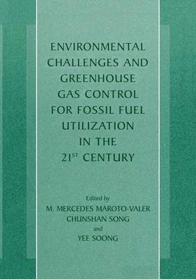 Environmental Challenges and Greenhouse Gas Control for Fossil Fuel Utilization in the 21st Century (Hardback)