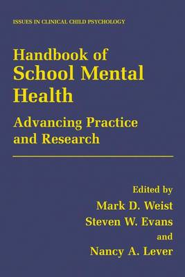Handbook of School Mental Health: Advancing Practice and Research - Issues in Clinical Child Psychology (Hardback)