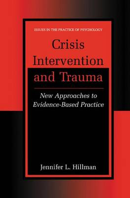 Crisis Intervention and Trauma: New Approaches to Evidence-Based Practice - Issues in the Practice of Psychology (Hardback)