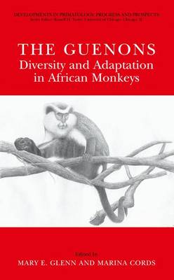 The Guenons: Diversity and Adaptation in African Monkeys - Developments in Primatology: Progress and Prospects (Hardback)