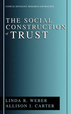 The Social Construction of Trust - Clinical Sociology: Research and Practice (Hardback)