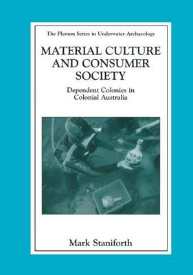 Material Culture and Consumer Society: Dependent Colonies in Colonial Australia - The Springer Series in Underwater Archaeology (Hardback)