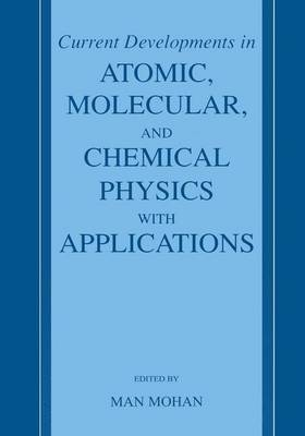 Current Developments in Atomic, Molecular, and Chemical Physics with Applications (Hardback)