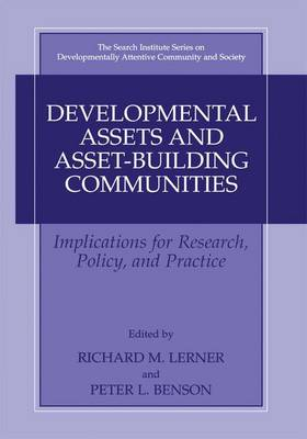 Developmental Assets and Asset-Building Communities: Implications for Research, Policy, and Practice - The Search Institute Series on Developmentally Attentive Community and Society 1 (Hardback)