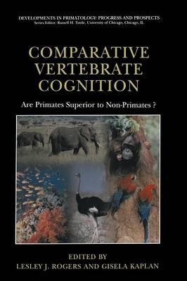 Comparative Vertebrate Cognition: Are Primates Superior to Non-Primates? - Developments in Primatology: Progress and Prospects (Hardback)