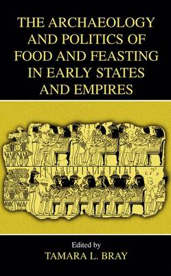 The Archaeology and Politics of Food and Feasting in Early States and Empires (Hardback)