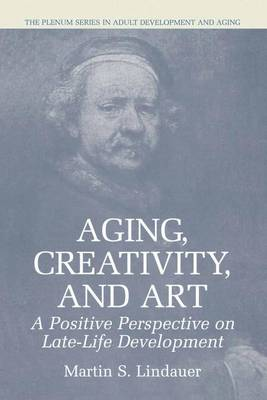 Aging, Creativity and Art: A Positive Perspective on Late-Life Development - The Springer Series in Adult Development and Aging (Hardback)