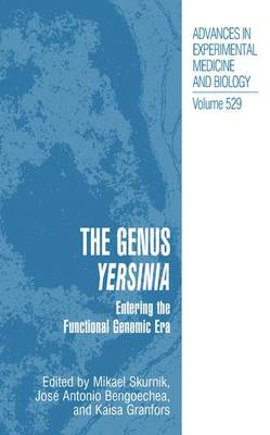The Genus Yersinia: Entering the Functional Genomic Era - Advances in Experimental Medicine and Biology 529 (Hardback)