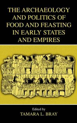 The Archaeology and Politics of Food and Feasting in Early States and Empires (Paperback)