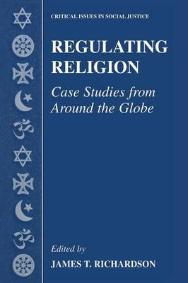 Regulating Religion: Case Studies from Around the Globe - Critical Issues in Social Justice (Hardback)