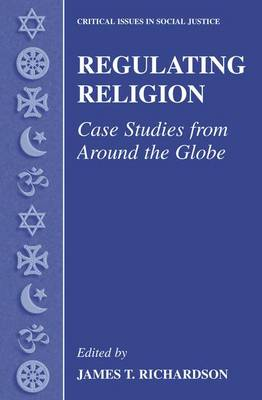Regulating Religion: Case Studies from Around the Globe - Critical Issues in Social Justice (Paperback)