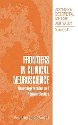 Frontiers in Clinical Neuroscience: Neurodegeneration and Neuroprotection A Symposium in Abel Lajtha's Honour - Advances in Experimental Medicine and Biology 541 (Hardback)