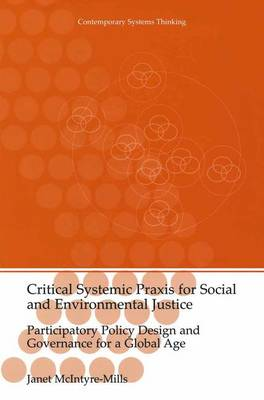 Critical Systemic Praxis for Social and Environmental Justice: Participatory Policy Design and Governance for a Global Age - Contemporary Systems Thinking (Hardback)