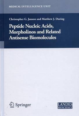 Peptide Nucleic Acids, Morpholinos and Related Antisense Biomolecules - Medical Intelligence Unit (Hardback)