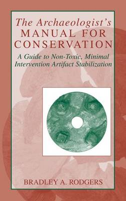 The Archaeologist's Manual for Conservation: A Guide to Non-Toxic, Minimal Intervention Artifact Stabilization (Hardback)