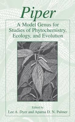 Piper: A Model Genus for Studies of Phytochemistry, Ecology, and Evolution (Hardback)