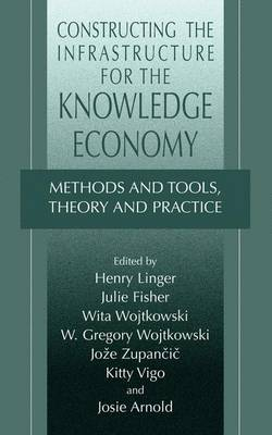 Constructing the Infrastructure for the Knowledge Economy: Methods and Tools, Theory and Practice (Hardback)