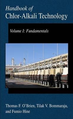 Handbook of Chlor-Alkali Technology: Volume I: Fundamentals, Volume II: Brine Treatment and Cell Operation, Volume III: Facility Design and Product Handling, Volume IV: Operations, Volume V: Corrosion, Environmental Issues, and Future Developments (Hardback)
