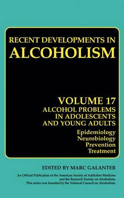 Alcohol Problems in Adolescents and Young Adults: Epidemiology. Neurobiology. Prevention. and Treatment - Recent Developments in Alcoholism 17 (Hardback)
