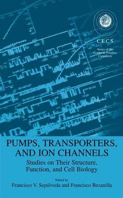 Pumps, Transporters, and Ion Channels - Series of the Centro De Estudios Cientificos (Hardback)
