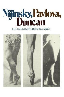 Nijinsky, Pavlova, Duncan: Three Lives In Dance (Paperback)