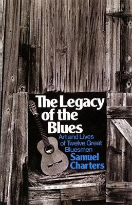 The Legacy Of The Blues: Art And Lives Of Twelve Great Bluesmen (Paperback)