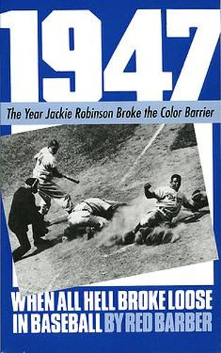 1947: When All Hell Broke Loose In Baseball (Paperback)
