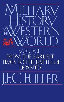 A Military History Of The Western World, Vol. I: From The Earliest Times To The Battle Of Lepanto (Paperback)