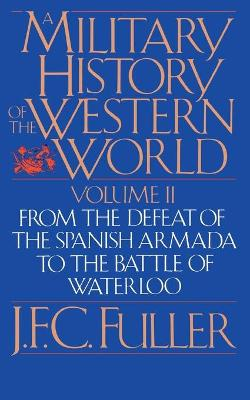 A Military History Of The Western World, Vol. II: From The Defeat Of The Spanish Armada To The Battle Of Waterloo (Paperback)