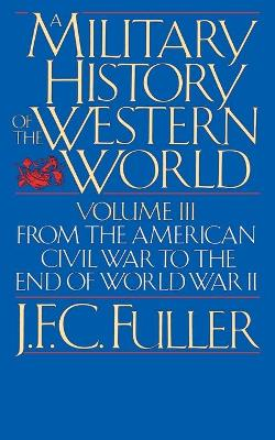 A Military History Of The Western World, Vol. III: From The American Civil War To The End Of World War II (Paperback)