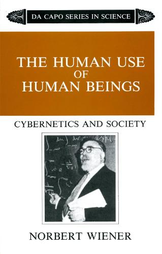 The Human Use Of Human Beings: Cybernetics And Society (Paperback)