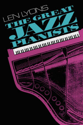 The Great Jazz Pianists: Speaking Of Their Lives And Music (Paperback)