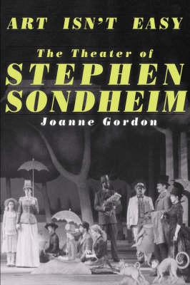 Art Isn't Easy: The Theater Of Stephen Sondheim (Paperback)