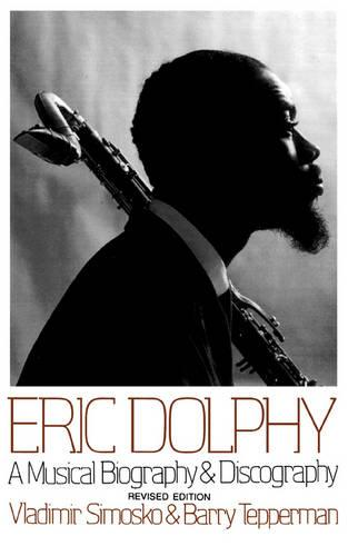 Eric Dolphy: A Musical Biography And Discography (Paperback)
