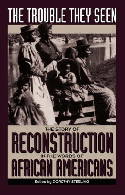The Trouble They Seen: The Story Of Reconstruction In The Words Of African Americans (Paperback)