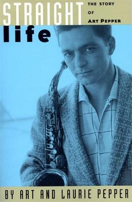 Straight Life: The Story Of Art Pepper (Paperback)