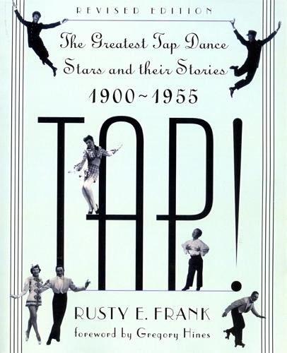 Tap!: The Greatest Tap Dance Stars And Their Stories, 1900-1955 (Paperback)
