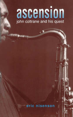 Ascension: John Coltrane And His Quest (Paperback)