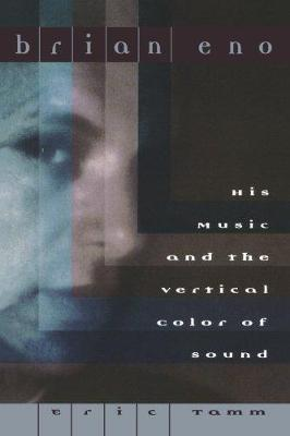 Brian Eno: His Music And The Vertical Color Of Sound (Paperback)