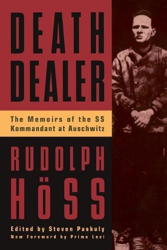 Death Dealer: The Memoirs Of The SS Kommandant At Auschwitz (Paperback)